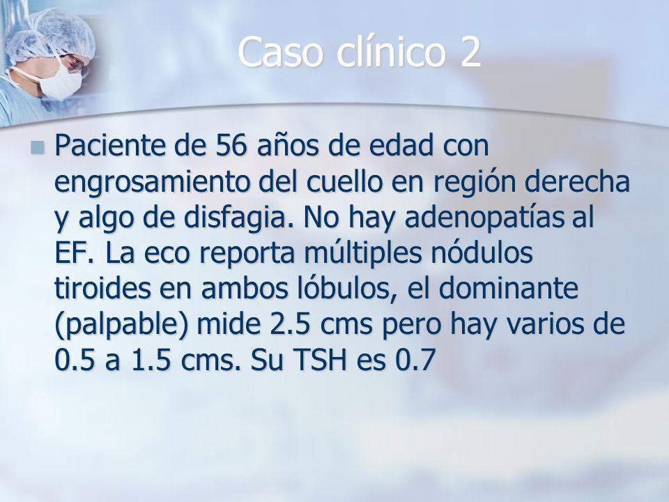 Caso clínico 2 Paciente de 56 años de edad con engrosamiento del cuello en región derecha y algo de disfagia.