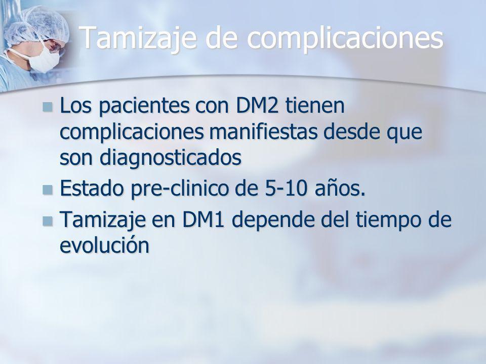 Tamizaje de complicaciones Los pacientes con DM2 tienen complicaciones manifiestas desde que son diagnosticados Los pacientes con DM2 tienen complicaciones manifiestas desde que son diagnosticados Estado pre-clinico de 5-10 años.