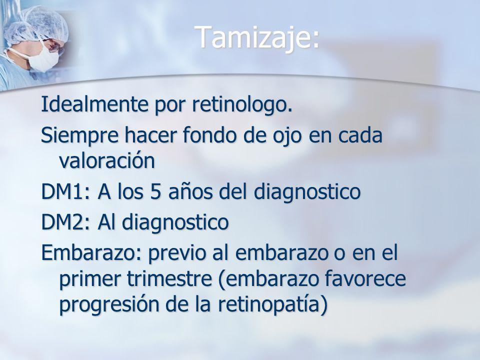 Tamizaje: Idealmente por retinologo.