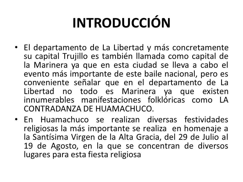 INTRODUCCIÓN El departamento de La Libertad y más concretamente su capital Trujillo es también llamada como capital de la Marinera ya que en esta ciud