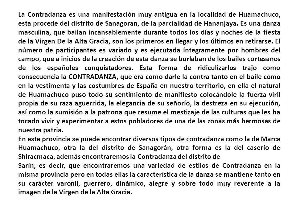 La Contradanza es una manifestación muy antigua en la localidad de Huamachuco, esta procede del distrito de Sanagoran, de la parcialidad de Hananjaya.
