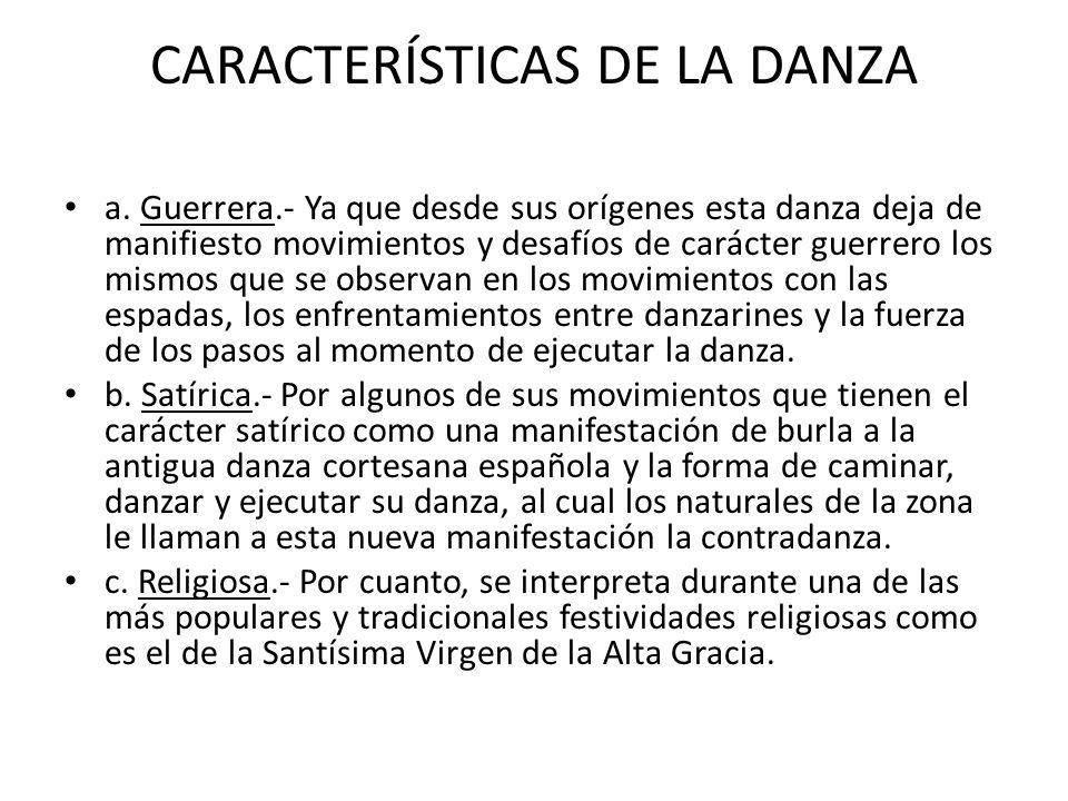 CARACTERÍSTICAS DE LA DANZA a. Guerrera.- Ya que desde sus orígenes esta danza deja de manifiesto movimientos y desafíos de carácter guerrero los mism