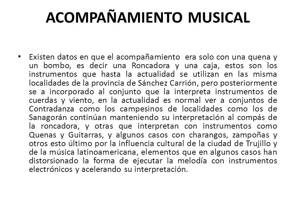 ACOMPAÑAMIENTO MUSICAL Existen datos en que el acompañamiento era solo con una quena y un bombo, es decir una Roncadora y una caja, estos son los inst
