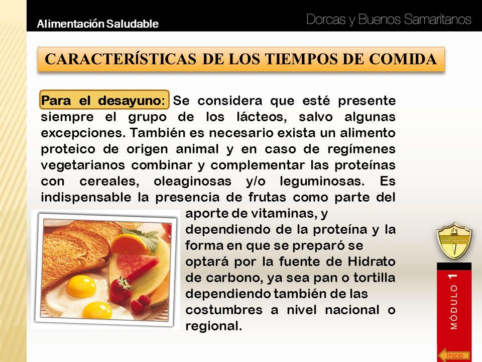 Inicio Alimentación Saludable CARACTER Í STICAS DE LOS TIEMPOS DE COMIDA Para el desayuno: Se considera que esté presente siempre el grupo de los láct