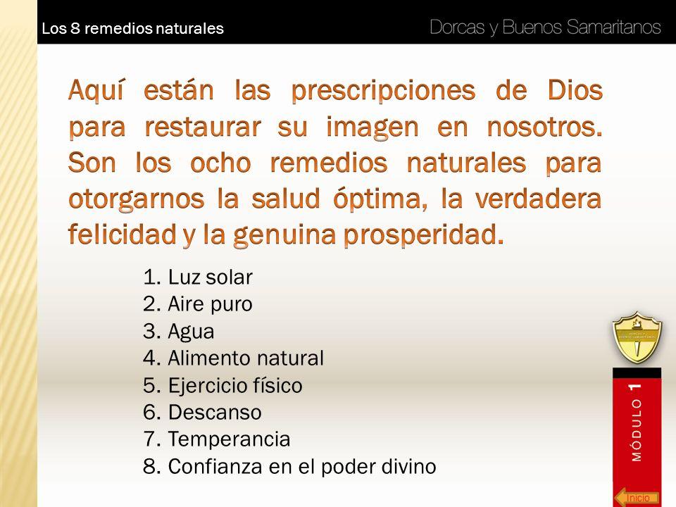 Inicio Los 8 remedios naturales 1.Luz solar 2.Aire puro 3.Agua 4.Alimento natural 5.Ejercicio físico 6.Descanso 7.Temperancia 8.Confianza en el poder