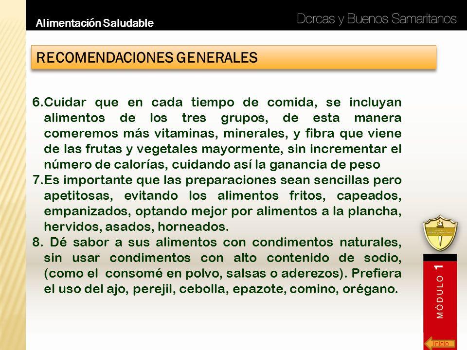 Inicio Alimentación Saludable RECOMENDACIONES GENERALES 6.Cuidar que en cada tiempo de comida, se incluyan alimentos de los tres grupos, de esta maner
