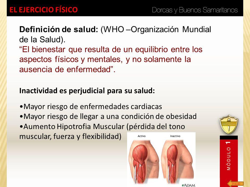 Inicio EL EJERCICIO FÍSICO Definición de salud: (WHO –Organización Mundial de la Salud). El bienestar que resulta de un equilibrio entre los aspectos