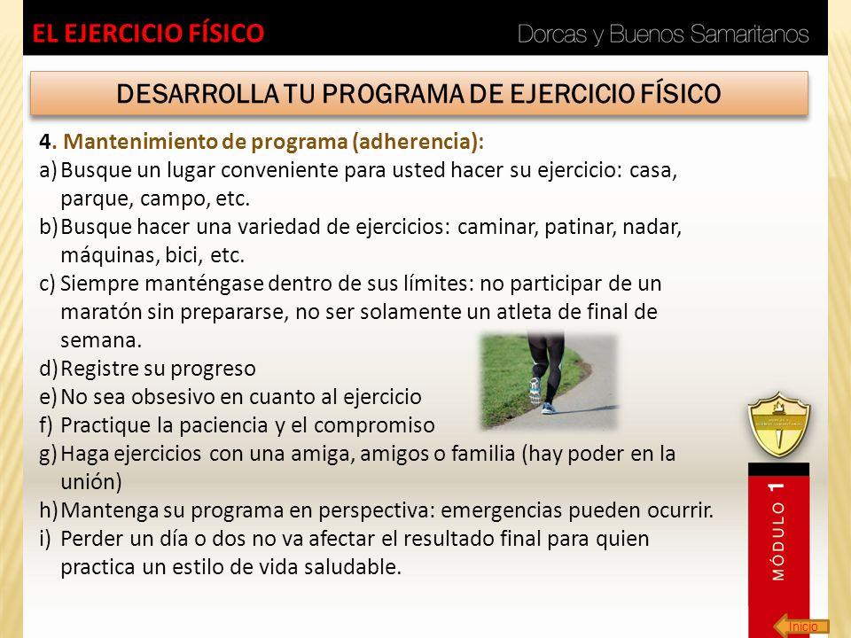 Inicio EL EJERCICIO FÍSICO DESARROLLA TU PROGRAMA DE EJERCICIO FÍSICO 4. Mantenimiento de programa (adherencia): a)Busque un lugar conveniente para us