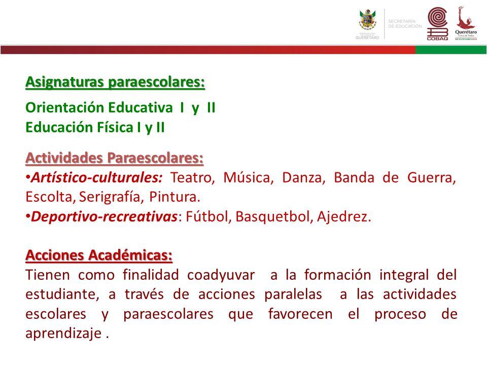 Asignaturas paraescolares: Orientación Educativa I y II Educación Física I y II Actividades Paraescolares: Artístico-culturales: Teatro, Música, Danza