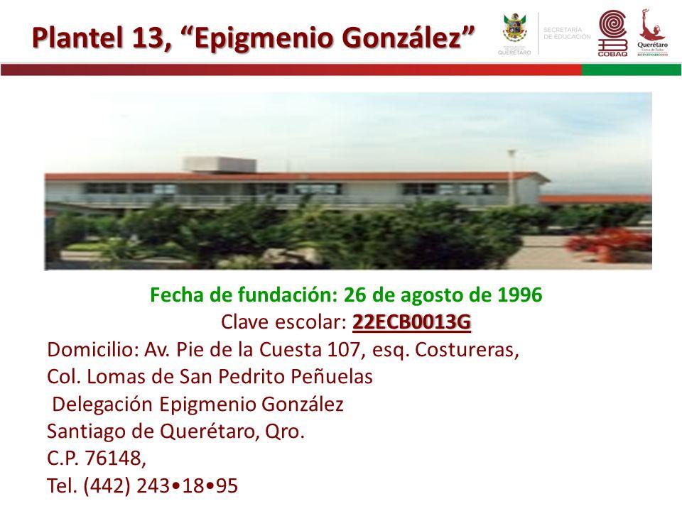 Plantel 13, Epigmenio González Fecha de fundación: 26 de agosto de 1996 22ECB0013GClave escolar: 22ECB0013G Domicilio: Av. Pie de la Cuesta 107, esq.