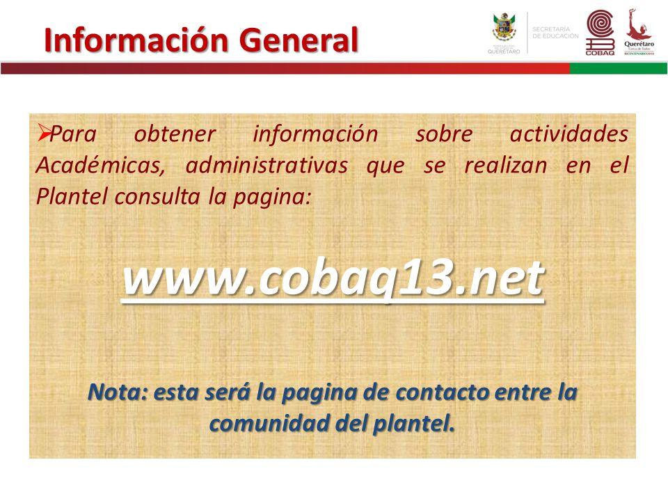 Para obtener información sobre actividades Académicas, administrativas que se realizan en el Plantel consulta la pagina: www.cobaq13.net Nota: esta se