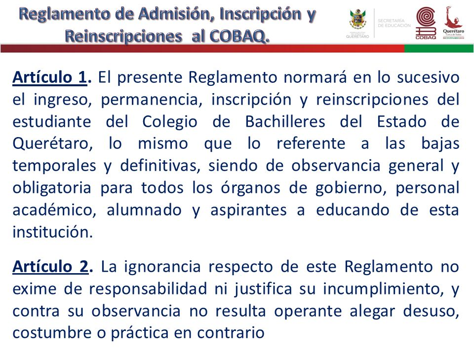 Artículo 1. El presente Reglamento normará en lo sucesivo el ingreso, permanencia, inscripción y reinscripciones del estudiante del Colegio de Bachill