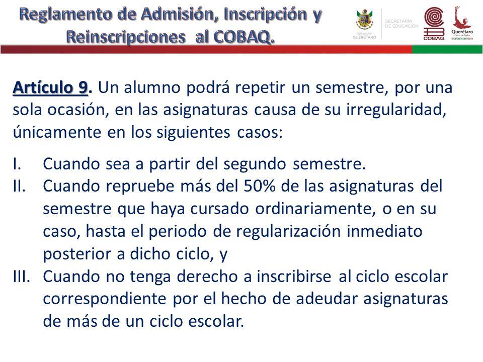 Artículo 9 Artículo 9. Un alumno podrá repetir un semestre, por una sola ocasión, en las asignaturas causa de su irregularidad, únicamente en los sigu