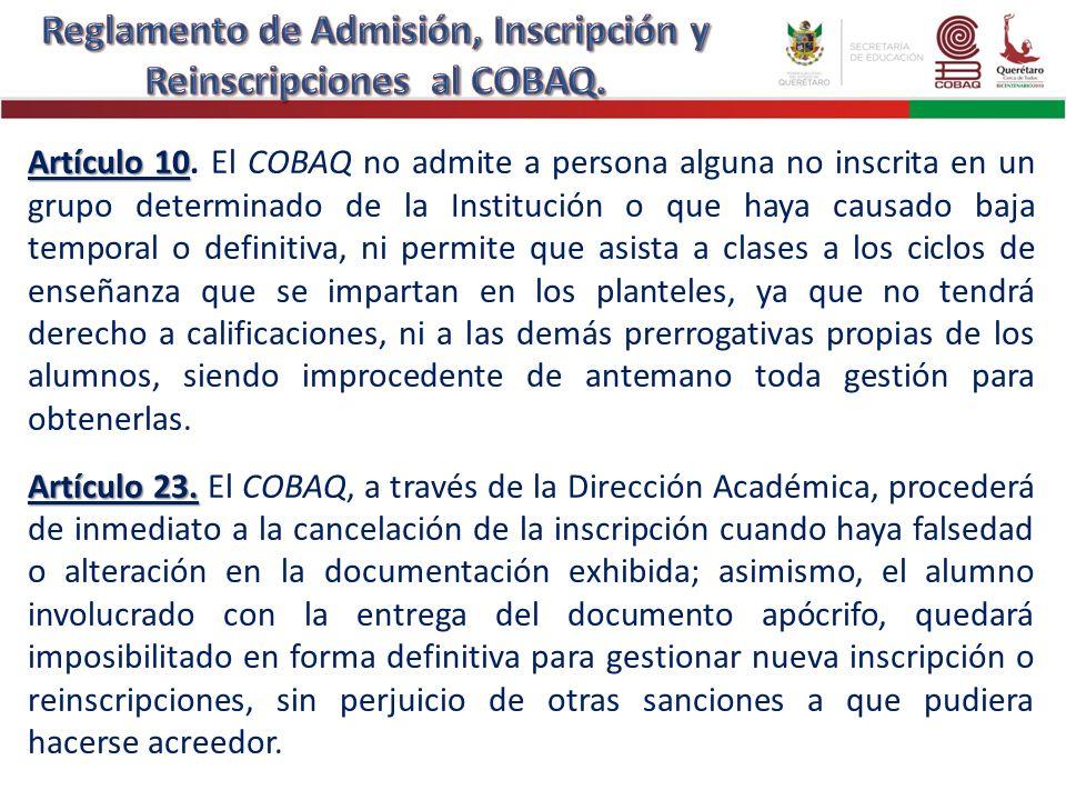 Artículo 10 Artículo 10. El COBAQ no admite a persona alguna no inscrita en un grupo determinado de la Institución o que haya causado baja temporal o