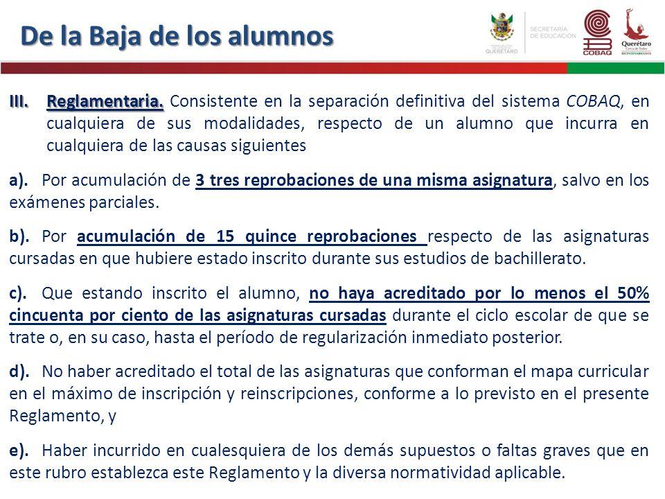 III.Reglamentaria. III.Reglamentaria. Consistente en la separación definitiva del sistema COBAQ, en cualquiera de sus modalidades, respecto de un alum