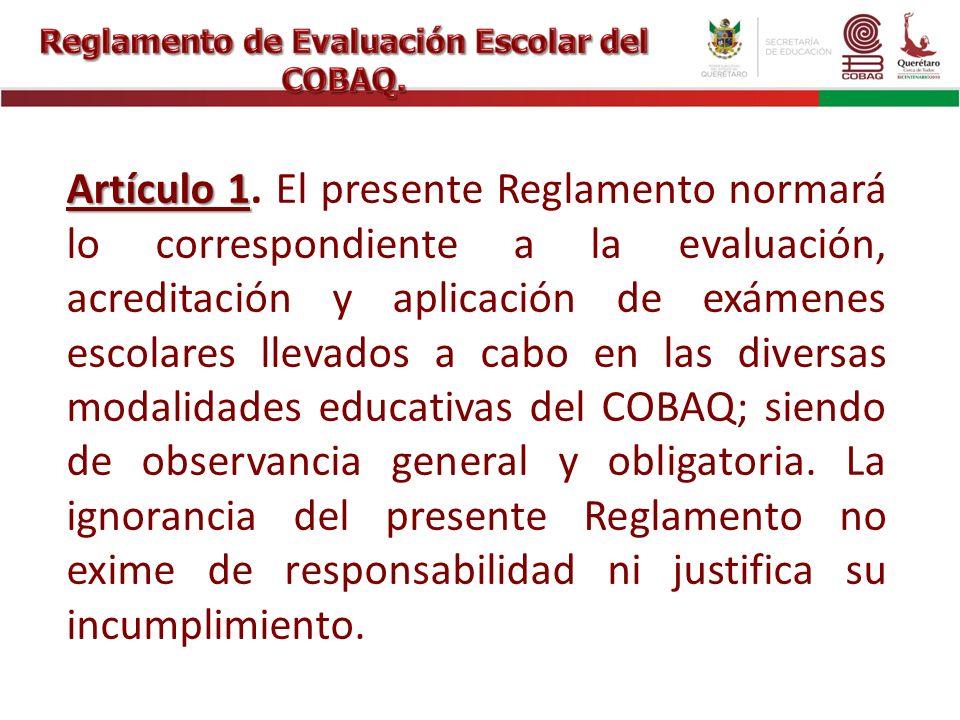 Artículo 1 Artículo 1. El presente Reglamento normará lo correspondiente a la evaluación, acreditación y aplicación de exámenes escolares llevados a c