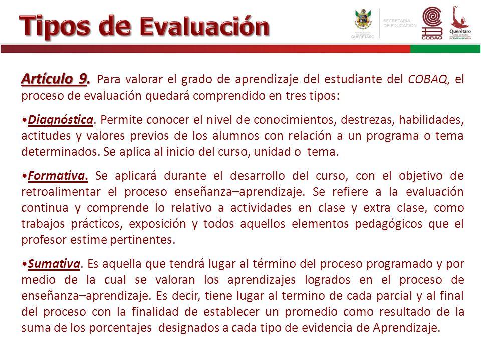 Artículo 9. Artículo 9. Para valorar el grado de aprendizaje del estudiante del COBAQ, el proceso de evaluación quedará comprendido en tres tipos: Dia