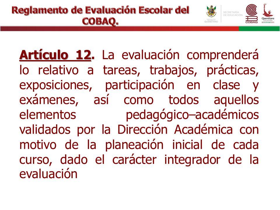 Artículo 12 Artículo 12. La evaluación comprenderá lo relativo a tareas, trabajos, prácticas, exposiciones, participación en clase y exámenes, así com