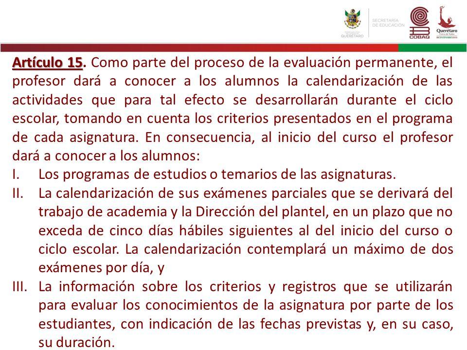 Artículo 15 Artículo 15. Como parte del proceso de la evaluación permanente, el profesor dará a conocer a los alumnos la calendarización de las activi