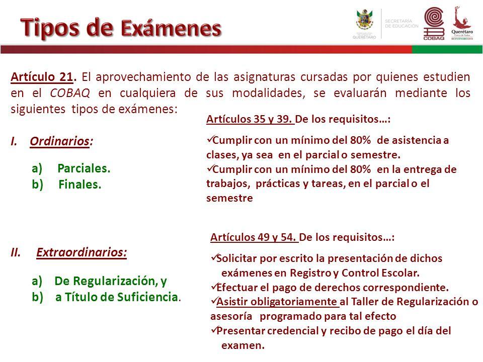 Artículo 21. El aprovechamiento de las asignaturas cursadas por quienes estudien en el COBAQ en cualquiera de sus modalidades, se evaluarán mediante l