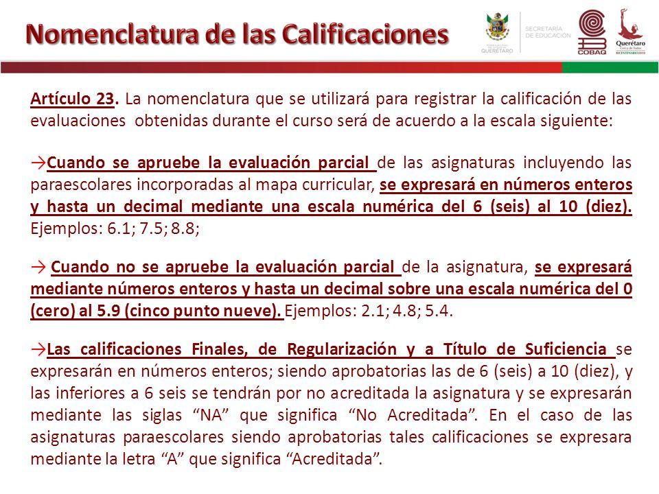 Artículo 23. La nomenclatura que se utilizará para registrar la calificación de las evaluaciones obtenidas durante el curso será de acuerdo a la escal