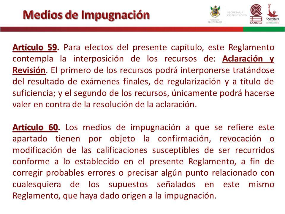 Artículo 59 Artículo 59. Para efectos del presente capítulo, este Reglamento contempla la interposición de los recursos de: Aclaración y Revisión. El