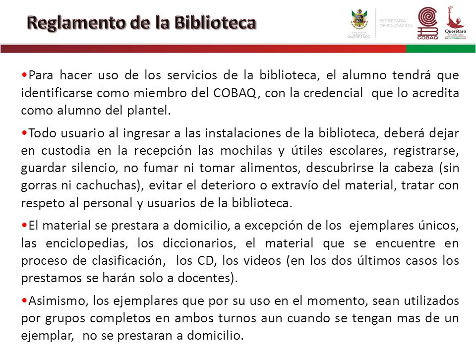Para hacer uso de los servicios de la biblioteca, el alumno tendrá que identificarse como miembro del COBAQ, con la credencial que lo acredita como al