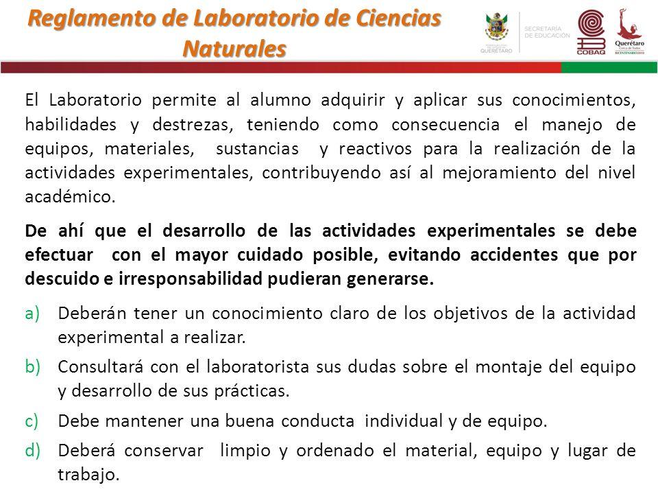 Reglamento de Laboratorio de Ciencias Naturales El Laboratorio permite al alumno adquirir y aplicar sus conocimientos, habilidades y destrezas, tenien