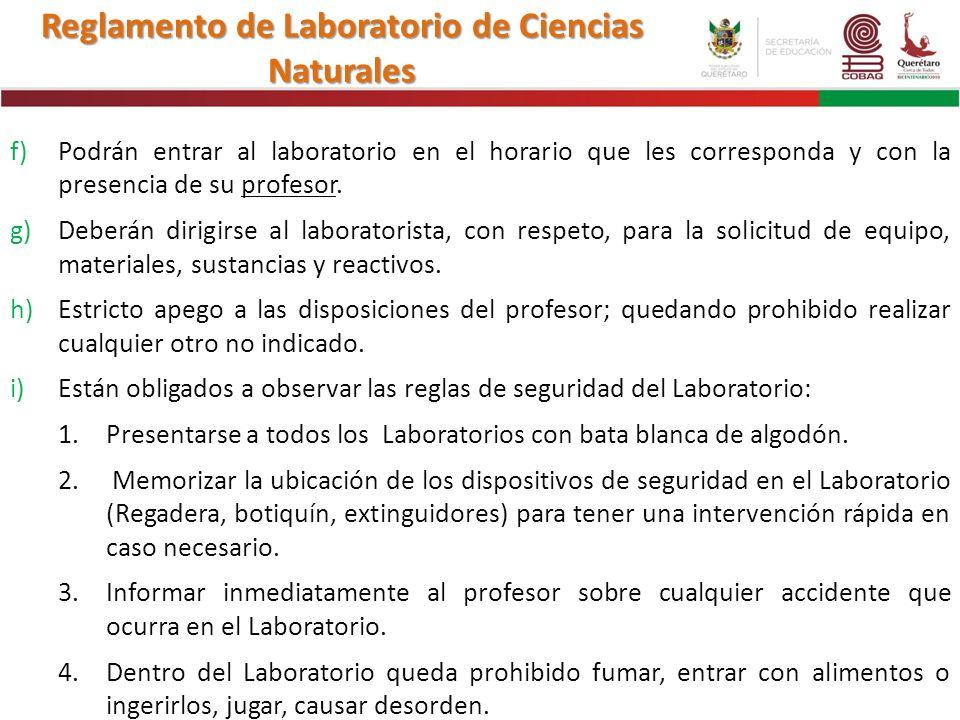 Reglamento de Laboratorio de Ciencias Naturales f)Podrán entrar al laboratorio en el horario que les corresponda y con la presencia de su profesor. g)
