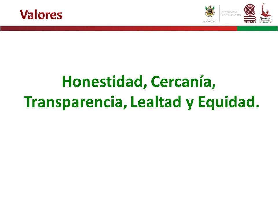Honestidad, Cercanía, Transparencia, Lealtad y Equidad.