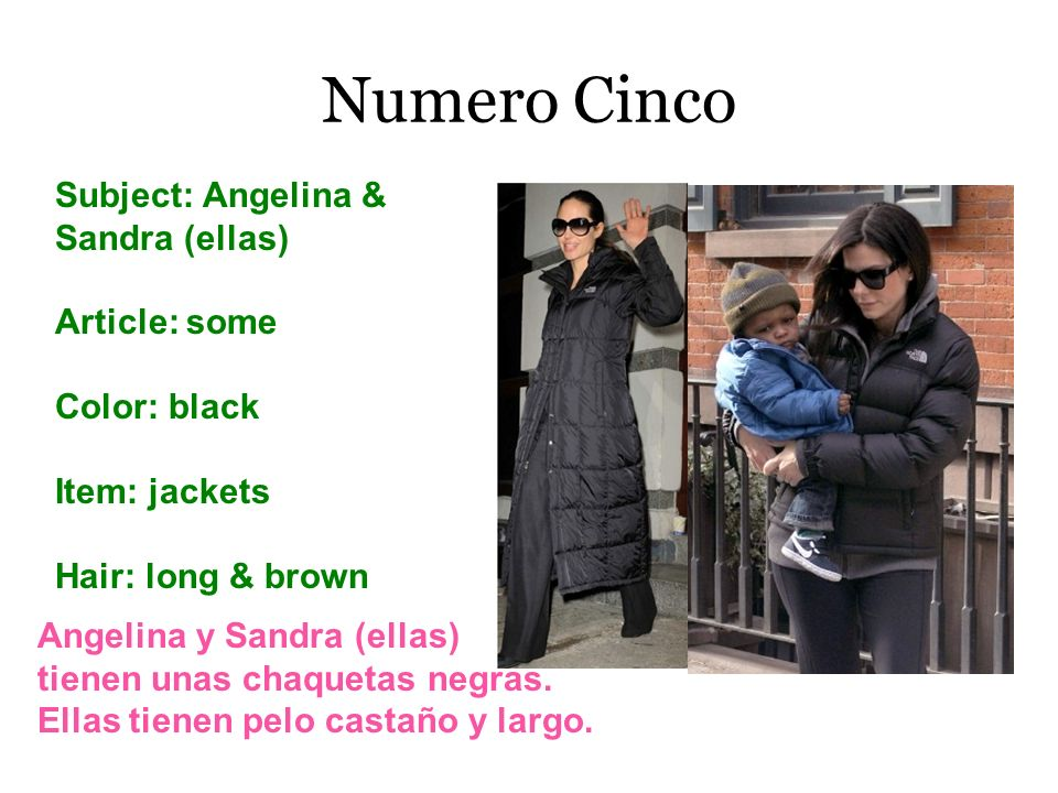 Numero Cinco Subject: Angelina & Sandra (ellas) Article: some Color: black Item: jackets Hair: long & brown Angelina y Sandra (ellas) tienen unas chaq