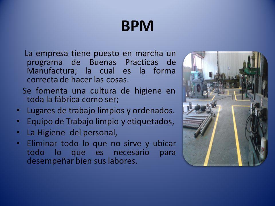 BPM La empresa tiene puesto en marcha un programa de Buenas Practicas de Manufactura; la cual es la forma correcta de hacer las cosas. Se fomenta una
