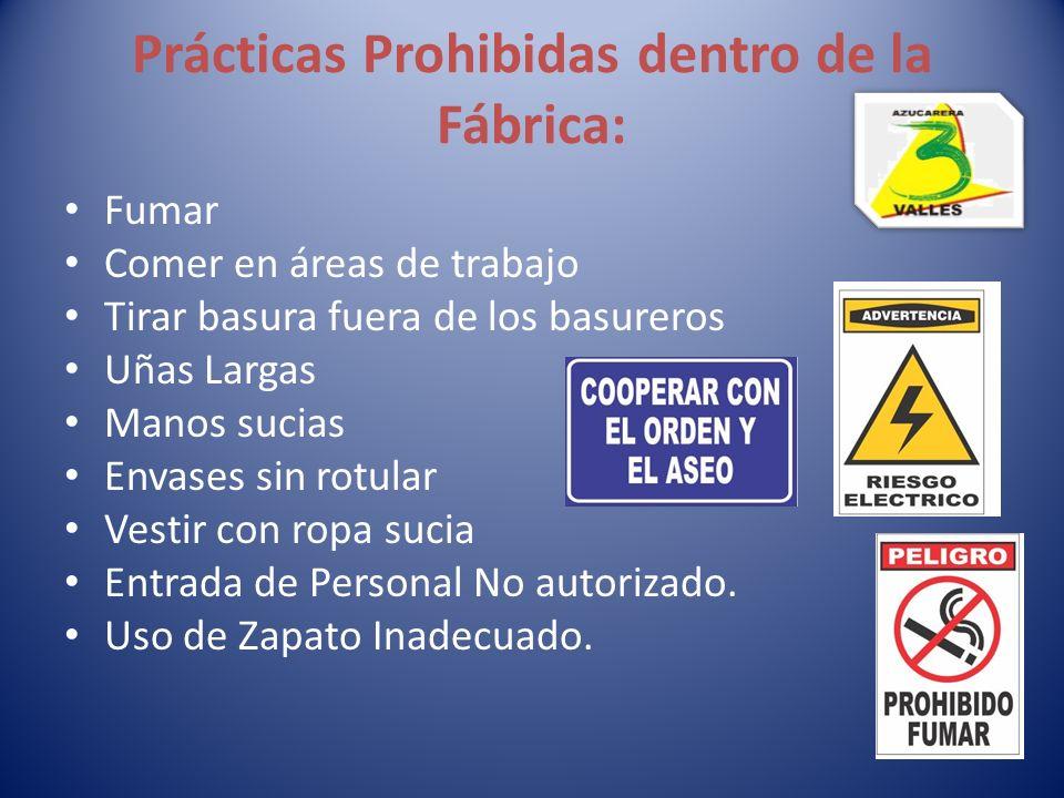 Prácticas Prohibidas dentro de la Fábrica: Fumar Comer en áreas de trabajo Tirar basura fuera de los basureros Uñas Largas Manos sucias Envases sin ro