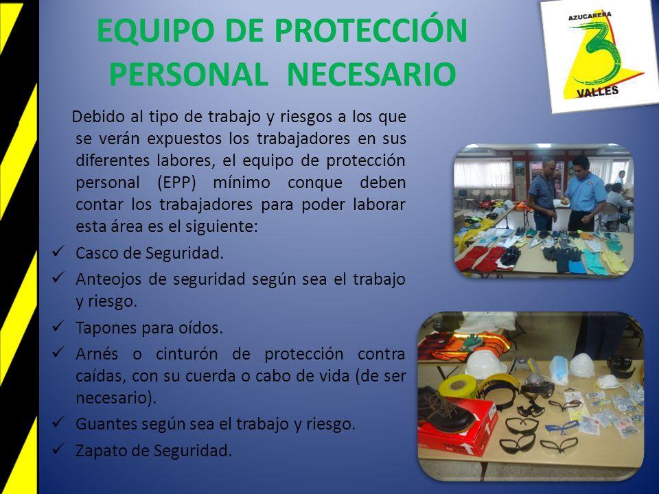 EQUIPO DE PROTECCIÓN PERSONAL NECESARIO Debido al tipo de trabajo y riesgos a los que se verán expuestos los trabajadores en sus diferentes labores, e