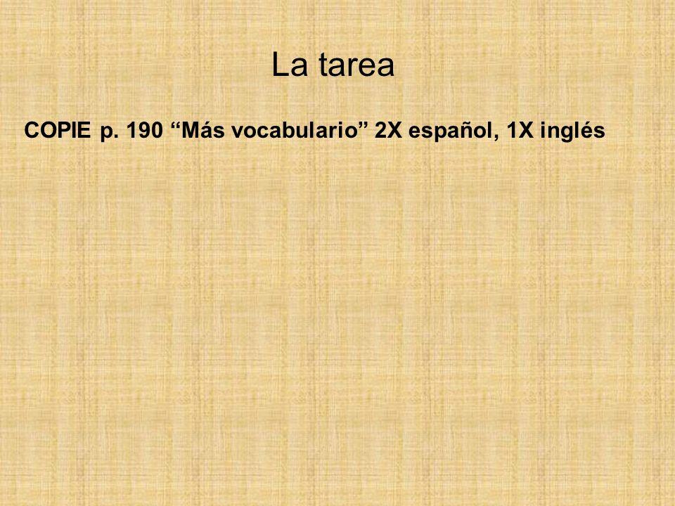 La tarea COPIE p. 190 Más vocabulario 2X español, 1X inglés