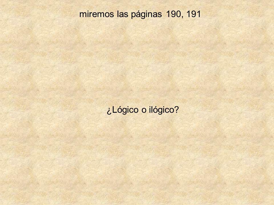 miremos las páginas 190, 191 ¿Lógico o ilógico?