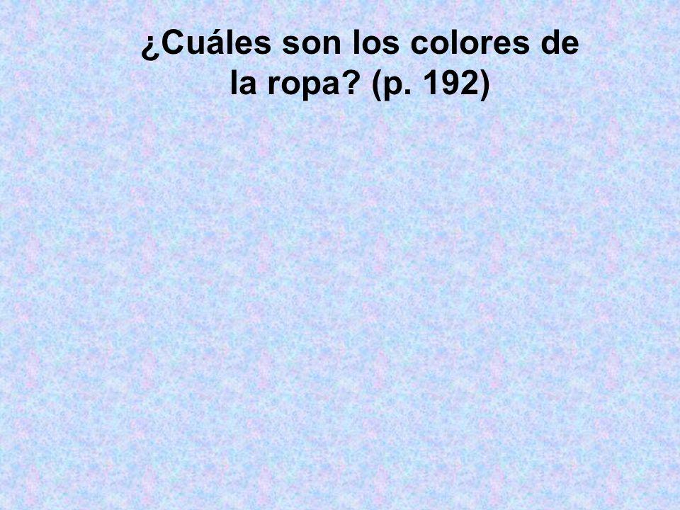 ¿Cuáles son los colores de la ropa? (p. 192)