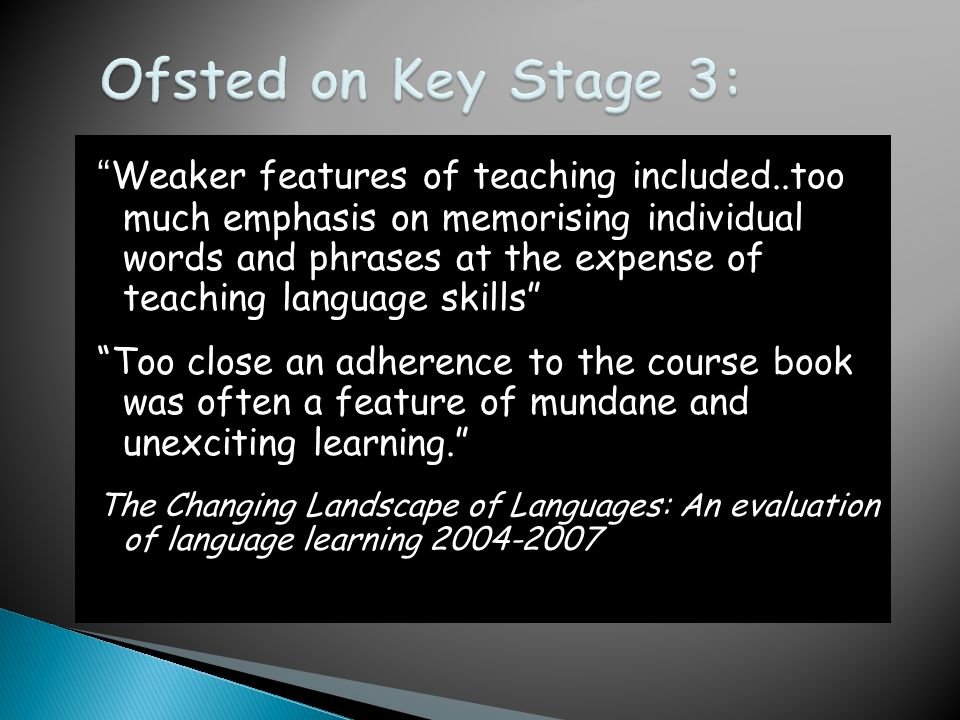 Key stage 2 FrameworkRenewed key stage 3 Framework Oracy Listening and speaking Literacy Reading and writing Intercultural understanding Knowledge about language (cross-cutting) Knowledge about languages Language learning strategies (cross-cutting) Language learning strategies (cross-cutting) (Kathy Wicksteed)