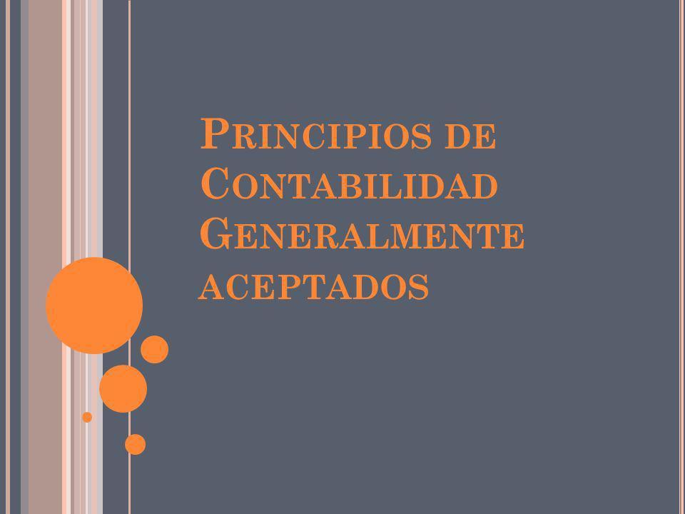 P RINCIPIOS DE C ONTABILIDAD G ENERALMENTE ACEPTADOS