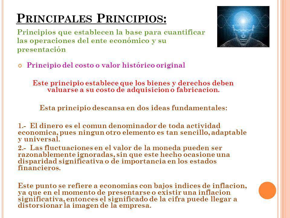 P RINCIPALES P RINCIPIOS : Principio del costo o valor histórico original Este principio establece que los bienes y derechos deben valuarse a su costo de adquisicion o fabricacion.