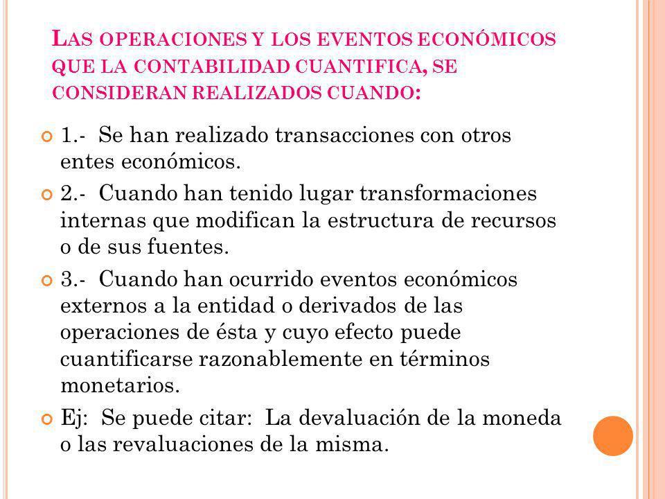 L AS OPERACIONES Y LOS EVENTOS ECONÓMICOS QUE LA CONTABILIDAD CUANTIFICA, SE CONSIDERAN REALIZADOS CUANDO : 1.- Se han realizado transacciones con otros entes económicos.