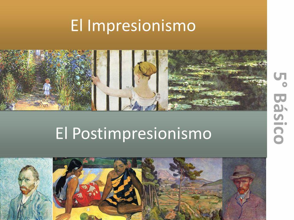 El Impresionismo El Postimpresionismo 5° Básico
