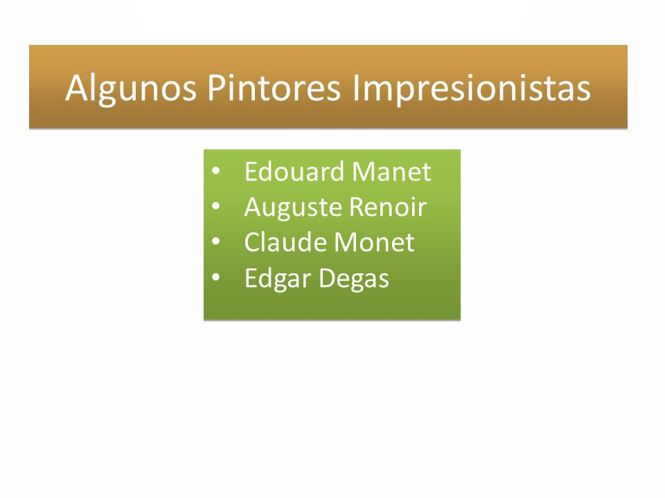 Algunos Pintores Impresionistas Edouard Manet Auguste Renoir Claude Monet Edgar Degas Edouard Manet Auguste Renoir Claude Monet Edgar Degas