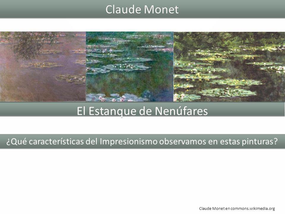 El Estanque de Nenúfares Claude MonetClaude Monet Claude Monet en commons.wikimedia.org ¿Qué características del Impresionismo observamos en estas pinturas?