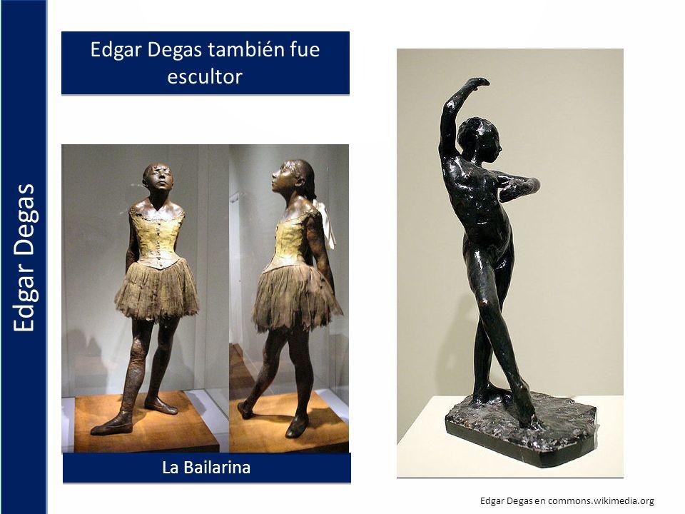 Edgar Degas también fue escultor La Bailarina Edgar Degas en commons.wikimedia.org