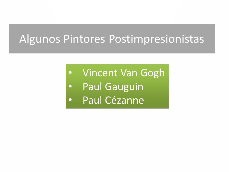 Algunos Pintores Postimpresionistas Vincent Van Gogh Paul Gauguin Paul Cézanne Vincent Van Gogh Paul Gauguin Paul Cézanne