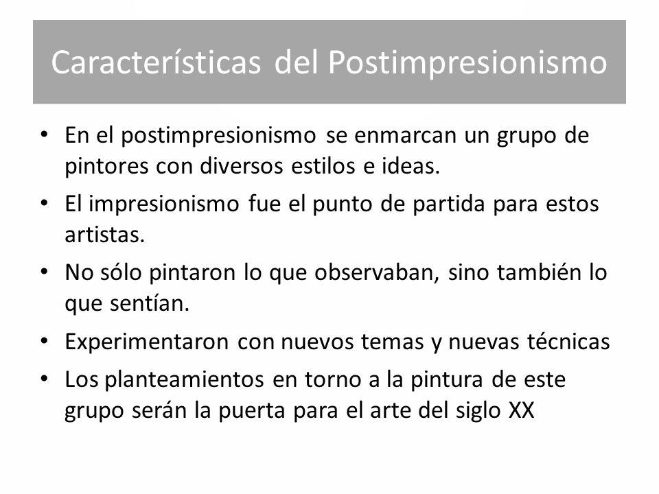 Características del Postimpresionismo En el postimpresionismo se enmarcan un grupo de pintores con diversos estilos e ideas.