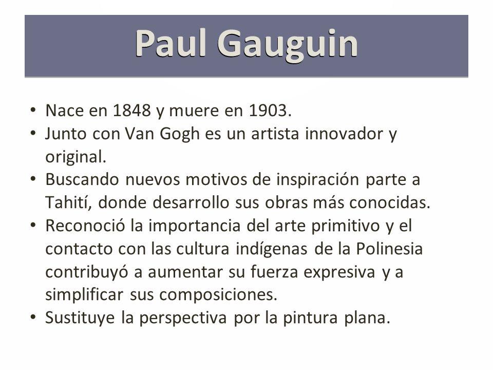 Nace en 1848 y muere en 1903.Junto con Van Gogh es un artista innovador y original.