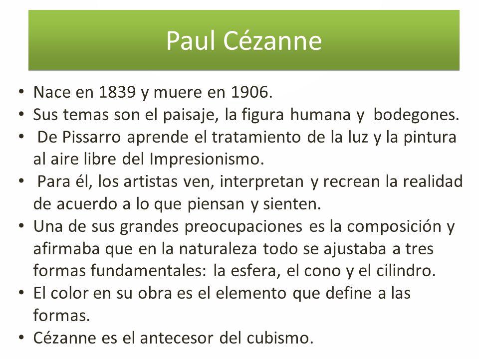 Paul Cézanne Nace en 1839 y muere en 1906.Sus temas son el paisaje, la figura humana y bodegones.