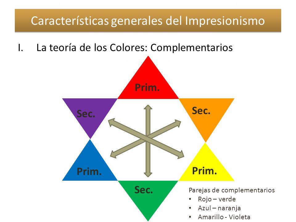 Características generales del Impresionismo I.La teoría de los Colores: Complementarios Prim.